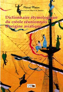 """Dictionnaire étymologique du créole réunionnais. Mots d""""origine asiatique"""