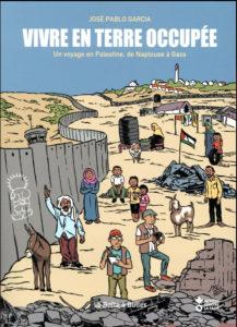 Vivre en terre occupée. Un voyage en Palestine, de Naplouse à Gaza.